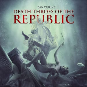 Hardcore History - Death Throes of the Republic (cover)