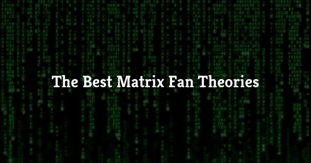 The Best Matrix Fan Theories