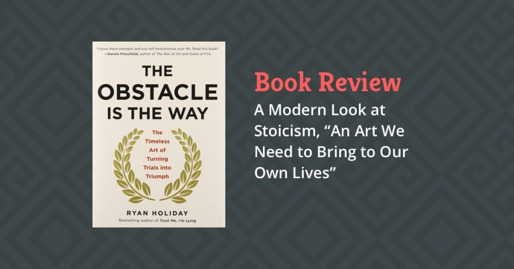 Book Review: The Obstacle Is the Way by Ryan Holiday