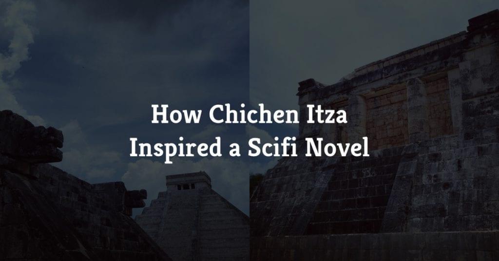 How Chichen Itza Inspired a Scifi Novel