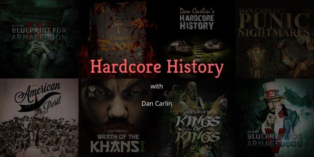 Hardcore History with Dan Carlin