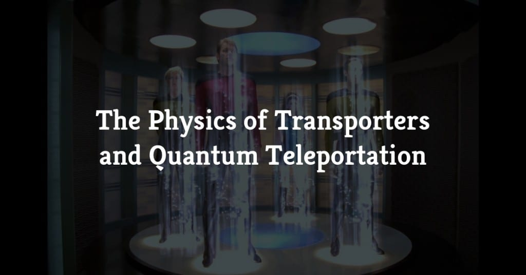 The Physics of Transporters and Quantum Teleportation